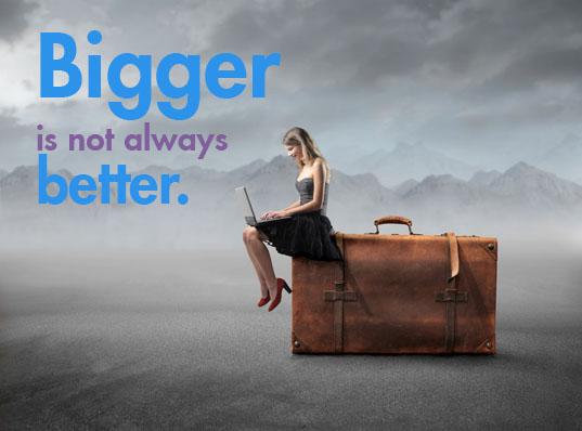 Bigger is Not Always Better